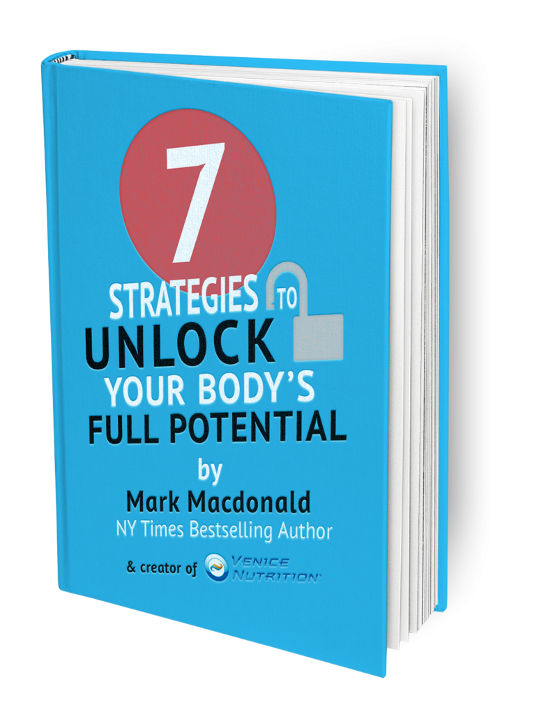 7 Strategies to Unlock Your Body's Full Potential by Mark Macdonald, creator of Venice Nutrition