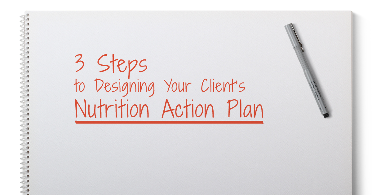 3 Steps to Designing Your Client's Nutrition Action Plan